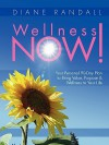 Wellness Now! Your Personal 90-Day Plan to Bring Value, Purpose & Wellness to Your Life - Diane Randall
