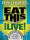 Eat This And Live: Simple food choices that can help you feel better, look younger, and live longer! - Don Colbert