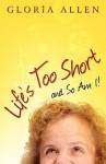 Life's Too Short and So Am I - Gloria Allen