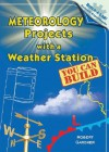 Meteorology Projects with a Weather Station You Can Build - Robert Gardner