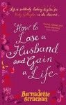 How To Lose A Husband And Gain A Life - Bernadette Strachan