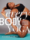 Every Body Yoga: Let Go of Fear, Get On the Mat, Love Your Body. - Jessamyn Stanley