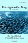 Relaxing Into Your Being, The Water Method of Taoist Meditation Series, Volume 1 - Bruce Frantzis