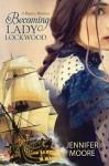 By Jennifer Moore Becoming Lady Lockwood (1st) - Jennifer Moore