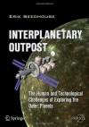 Interplanetary Outpost: The Human and Technological Challenges of Exploring the Outer Planets (Springer Praxis Books / Space Exploration) - Erik Seedhouse