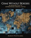 Crime Without Borders: An Introduction to International Criminal Justice - Aaron Fichtelberg