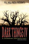 Dark Things IV (A Horror Anthology) - Shane McKenzie, Stacey Longo