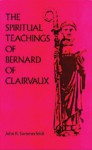 The Spiritual Teachings of Bernard of Clairvaux: An Intellectual History of the Early Cistercian Order - John R. Sommerfeldt