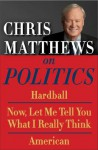 Chris Matthews on Politics E-book Box Set: Hardball, Now, Let Me Tell You What I Really Think, and American - Chris Matthews