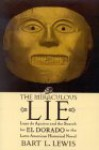 The Miraculous Lie: Lope de Aguirre and the Search for El Dorado in the Latin American Historical Novel - Bart L. Lewis