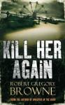 Kill Her Again - Robert Gregory Browne