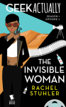Geek Actually: The Invisible Woman (Season 1 Episode 2) - Rachel Stuhler, Melissa Blue, Cecilia Tan, Cathy Yardley