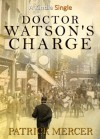 Doctor Watson's Charge (Kindle Single) - Patrick Mercer