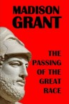 The Passing of the Great Race - Madison Grant