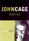 John Cage, Writer: Previously Uncollected Pieces - John Cage, Richard Kostelanetz