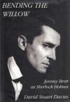 Bending the Willow: Jeremy Brett As Sherlock Holmes - David Stuart Davies
