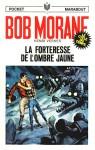 la forteresse de l'Ombre Jaune (Bob Morane #90) - Henri Vernes