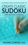 CREATE CLASSIC SUDOKU: Make Your Own in Minutes - Yaling Zheng, Amy Hill, John Humpert