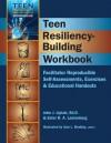 Teen Resiliency-Building Workbook: Reproducible Self-Assessments, Exercises & Educational Handouts - John J. Liptak