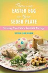 There's an Easter Egg on Your Seder Plate: Surviving Your Child's Interfaith Marriage - Steven Carr Reuben