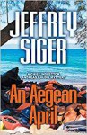An Aegean April (Chief Inspector Andreas Kaldis Mysteries) - Jeffrey Siger