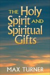 Holy Spirit and Spiritual Gifts, The: In the New Testament Church and Today - Max Turner