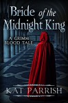 Bride of the Midnight King: A Grimm Blood Tale (Vampire Romance Fairy Tales Book 1) - Kat Parrish