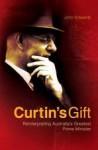 Curtin's Gift: Reinterpreting Australia's Greatest Prime Minister - John Edwards