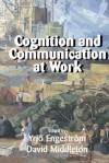 Cognition and Communication at Work - Yrjo Engestrom, David Middleton