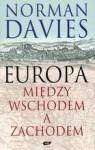 Europa. Między Wschodem A Zachodem - Norman Davies