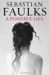 A Possible Life - Sebastian Faulks
