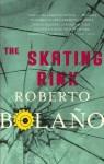 The Skating Rink - Roberto Bolaño
