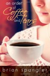 An Order of Coffee and Tears - Brian Spangler