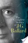 The Complete Stories of J. G. Ballard - J.G. Ballard, Martin Amis