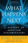 What Happens Next: A History of American Screenwriting - Marc Norman