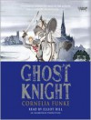 Ghost Knight (Audio) - Cornelia Funke, Elliot Hill