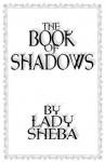 The Book of Shadows by Lady Sheba - Lady Sheba, A Lady