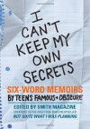 I Can't Keep My Own Secrets: Six-Word Memoirs by Teens Famous & Obscure - Rachel Fershleiser, Larry Smith