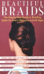Beautiful Braids: The Step-by-Step Guide to Braiding Styles for Every Occasion and All Ages - Patricia Coen, Joe Maxwell, James Wagenvoord