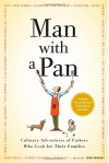 Man with a Pan: Culinary Adventures of Fathers Who Cook for Their Families - John Donahue