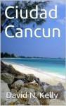 Ciudad Cancun - David Kelly