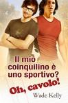 Il mio coinquilino è uno sportivo? Oh, cavolo! (Italian Edition) - Wade Kelly, Veronica Rotondo