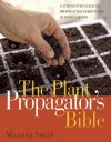 Plant Propagator's Bible - Miranda Smith