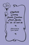 Edgefield County, South Carolina: Deed Books 23, 24, 25, 26 - Carol Wells