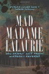 Mad Madame LaLaurie: New Orleans' Most Famous Murderess Revealed (True Crime) - Victoria Cosner Love, Lorelei Shannon