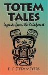 Totem Tales: Legends from the Rainforest - E. C. Meyers
