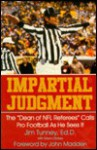 Impartial Judgment: The Dean of NFL Referees Calls Pro Football as He Sees It - Jim Tunney
