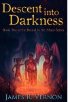 Descent Into Darkness (Bound to the Abyss Book 2) - James R. Vernon, Josephine Hao