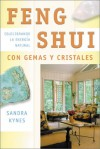 Feng Shui Con Gemas y Cristales: Equilibrando la Energia Natural - Sandra Kynes, Edgar Rojas, Hector Ramirez