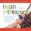 Trash to Treasure: A Kid's Upcycling Guide to Crafts - Pam Scheunemann